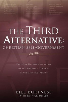 The Third Alternative: Christian Self-Government  -     By: Bill Burtness