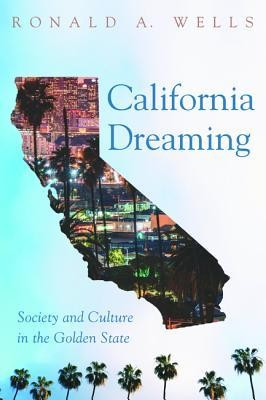California Dreaming  -     By: Ronald A. Wells