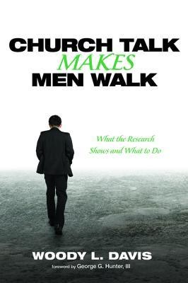 Church Talk Makes Men Walk: What the Research Shows and What to Do  -     By: Woody L. Davis