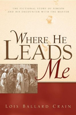Where He Leads Me  -     By: Lois Ballard Crain