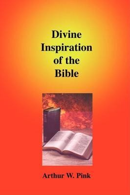 Divine Inspiration of the Bible  -     By: A.W. Pink