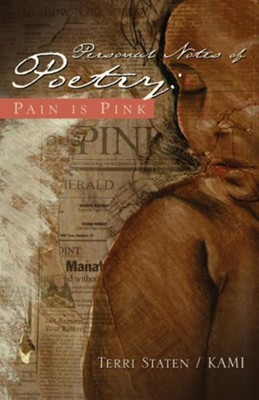 Personal Notes of Poetry: Pain Is Pink  -     By: Terri Staten