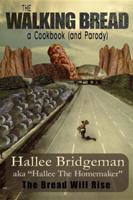 The Walking Bread; The Bread Will Rise!: A Cookbook (and a Parody)  -     By: Hallee Bridgeman     Illustrated By: Debi Warford