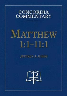 Matthew 1:1-11:1: Concordia Commentary   -     Edited By: Jeffrey A. Gibbs     By: Jeffrey A. Gibbs(ED.)