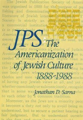 JPS: The Americanization of Jewish Culture 1888-1988  -     By: Jonathan D. Sarna