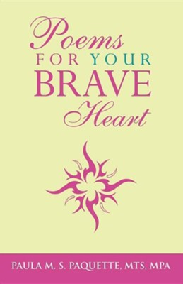 Poems for Your Brave Heart  -     By: Paula M.S. Paquette