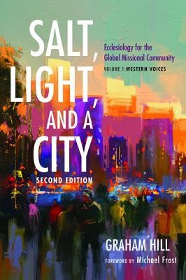 Salt, Light, and a City, Second Edition: Ecclesiology for the Global Missional Community: Volume 1, Western Voices  -     By: Graham Hill