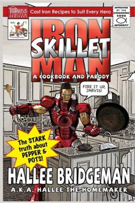 Iron Skillet Man; The Stark Truth about Pepper and Pots  -     Edited By: Gregg Bridgeman     By: Hallee Bridgeman