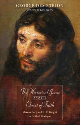 The Historical Jesus and the Christ of Faith  -     By: George Demetrion, Glen Scorgie