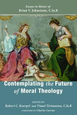 Contemplating the Future of Moral Theology: Essays in Honor of Brian V. Johnstone, CSsR  -