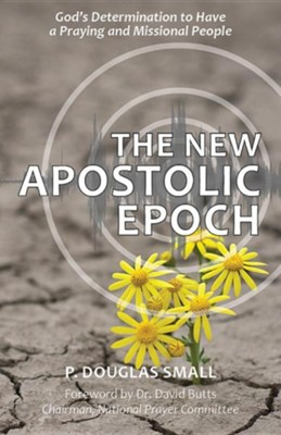 The New Apostolic Epoch: God's Determination to have a Praying and Missional People  -     By: P. Douglas Small
