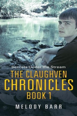 The Claughven Chronicles Book 1: Secrets Under the Stream  -     By: Melody Barr