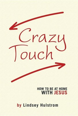 Crazy Touch: How to Be at Home with Jesus  -     By: Lindsey Hulstrom
