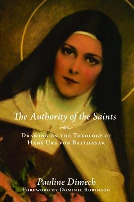 The Authority of the Saints: Drawing on the Theology of Hans Urs von Balthasar  -     By: Pauline Dimech
