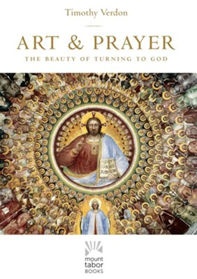 Art and Prayer: The Beauty of Turning to God  -     By: Timothy Verdon