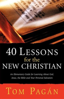 40 Lessons for the New Christian  -     By: Tom Pagan