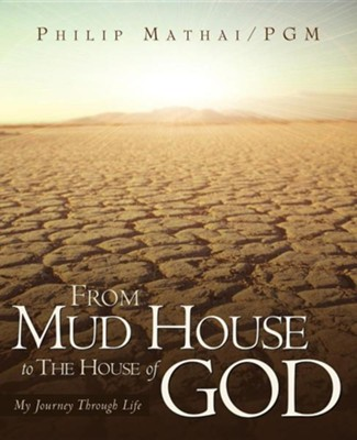 From Mud House to the House of God  -     By: Phillip Mathai