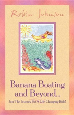 Banana Boating and Beyond...   -     By: Robin Johnson