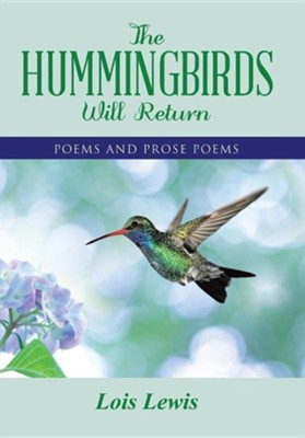 The Hummingbirds Will Return: Poems and Prose Poems  -     By: Lois Lewis