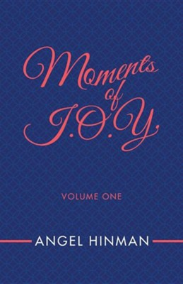 Moments of J.O.Y.  -     By: Angel Hinman
