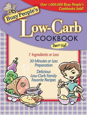 Busy People's Low-Carb Cookbook  -     By: Dawn Hall