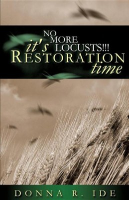 No More Locusts! It's Restoration Time  -     By: Donna Ide