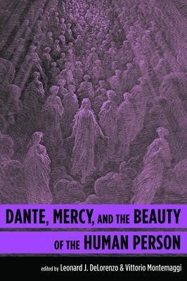 Dante, Mercy, and the Beauty of the Human Person  -
