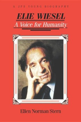 Elie Wiesel: A Voice for Humanity  -     By: Ellen Norman Stern