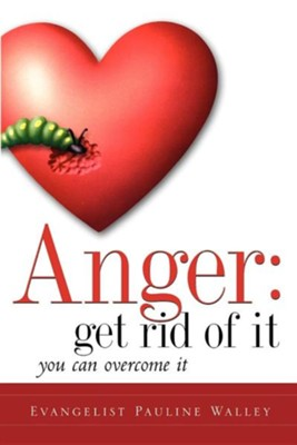 Anger: Get Rid of It  -     By: Pauline Walley