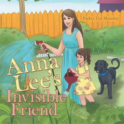 Anna Lee's Invisible Friend  -     By: Parker Lyn Moseley