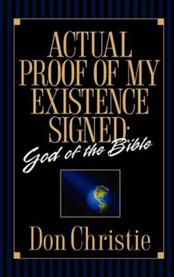 Actual Proof of My Existence Signed: God of the Bible  -     By: Don Christie