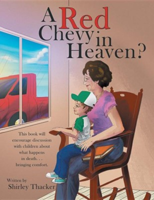 A Red Chevy in Heaven?  -     By: Shirley Thacker