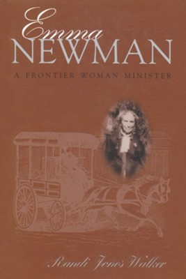 Emma Newman: A Frontier Woman Minister  -     By: Randi Jones Walker