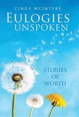 Eulogies Unspoken: Stories of Worth  -     By: Cindy McIntyre