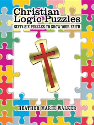 Christian Logic Puzzles: Sixty-Six Puzzles to Grow Your Faith  -     By: Heather Marie Walker