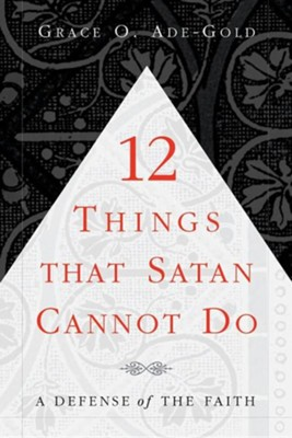 12 Things That Satan Cannot Do  -     By: Grace O. Ade-Gold