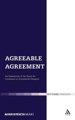Agreeable Agreement: An Examination of the Quest for Consensus in Ecumenical Dialogue  -     By: Minna Hietamki