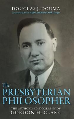 The Presbyterian Philosopher  -     By: Doug J. Douma, Lois Zeller, Betsy Clark George