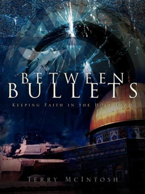 Between Bullets  -     By: Terry McIntosh