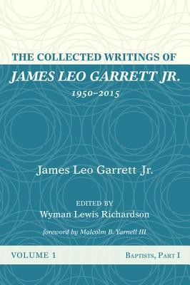 The Collected Writings of James Leo Garrett Jr., 1950-2015: Volume One  -     Edited By: Wyman Lewis Richardson     By: James Leo Garrett Jr.