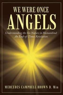 We Were Once Angels: Understanding the Sin Nature in Humankind a End of Times Revelation  -     By: Mercedes Campbell Brown