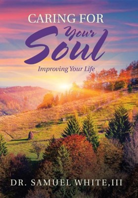 Caring for Your Soul: Improving Your Life  -     By: Dr. Samuel White III