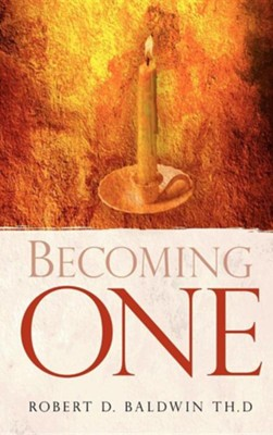Becoming One  -     By: Robert D. Baldwin