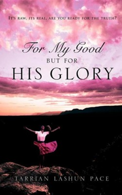 For My Good, But for His Glory  -     By: Tarrian Lashun Pace
