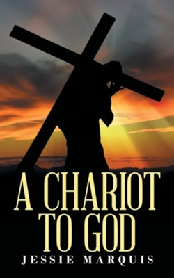 A Chariot to God  -     By: Jessie Marquis
