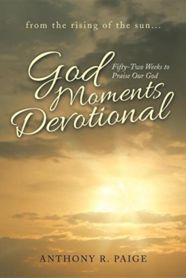 God Moments Devotional: Fifty-Two Weeks to Praise Our God  -     By: Anthony R. Paige