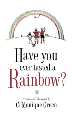 Have You Ever Tasted a Rainbow?  -     By: Ci'Monique Green