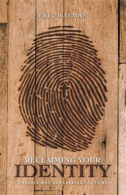 Reclaiming Your Identity: Embrace Who God Created You to Be  -     By: Eric Wayman