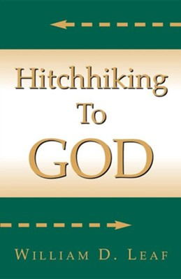 Hitch Hiking to God  -     By: William D. Leaf
