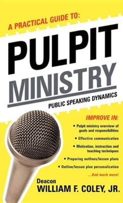 A Practical Guide to Pulpit Ministry  -     By: William F. Coley Jr.